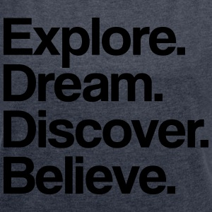 Explore. Dream. Discover. T-Shirts - Women's T-shirt with rolled up sleeves