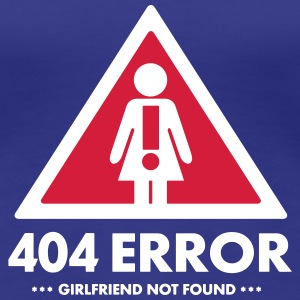 Girlfriend not found (ERROR 404) Tee shirts - T-shirt Premium Femme