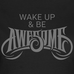 Wake Up & Be Awesome T-Shirts - Frauen T-Shirt