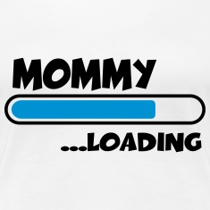 Mommy loading T-Shirts