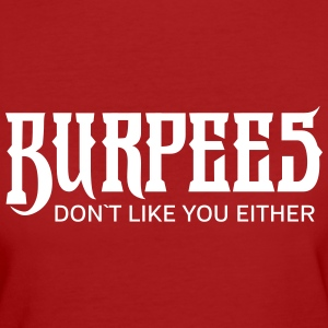Burpees Don´t Like You Either T-Shirts - Women's Organic T-shirt