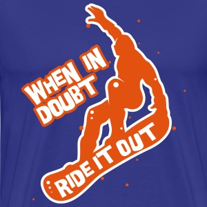 When in doubt ride it out - Snowboarder T-Shirts - Männer Premium T-Shirt