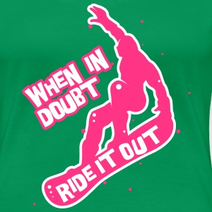 When in doubt ride it out - Snowboarder T-Shirts - Frauen Premium T-Shirt
