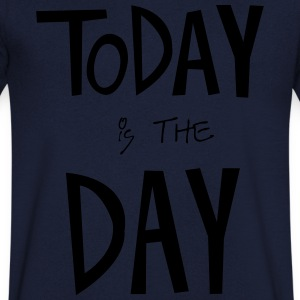 TODAY is the DAY Tee shirts - T-shirt Homme col V