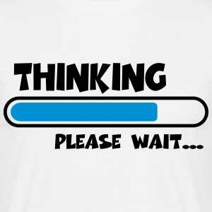 Thinking….please wait... T-Shirts - Männer T-Shirt
