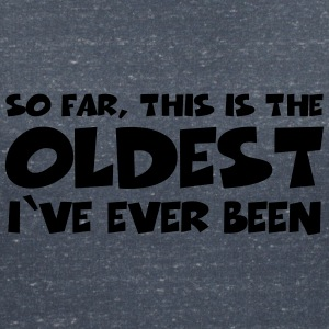 So far, this is the oldest I've ever been T-Shirts - Women's V-Neck T-Shirt