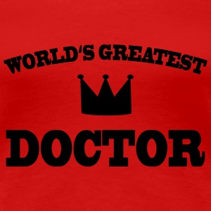Worlds greatest Doctor Tee shirts - T-shirt Premium Femme