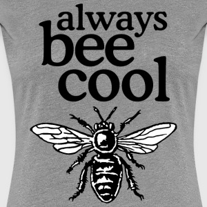 Always Bee Cool Beekeeper Quote Design (two-color) T-shirts - Dame premium T-shirt