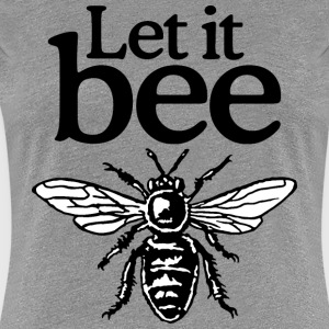 Let It Bee Beekeeper Quote Design (two-color) T-shirts - Dame premium T-shirt