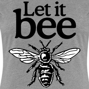 Let It Bee Beekeeper Quote Design (two-color) T-Shirts - Women's Premium T-Shirt