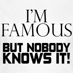 I'm famous but nobody knows it Camisetas - Camiseta mujer