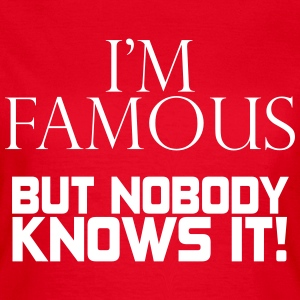 I'm famous but nobody knows it T-shirts - Dame-T-shirt