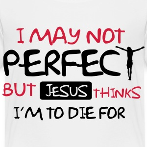 I'm not perfect but Jesus thinks I'm to die for T-Shirts - Kinder Premium T-Shirt