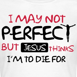 I'm not perfect but Jesus thinks I'm to die for Camisetas - Camiseta mujer