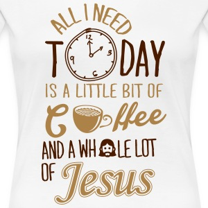 All I need: coffee and Jesus T-Shirts - Frauen Premium T-Shirt