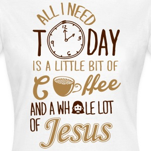 All I need: coffee and Jesus T-Shirts - Frauen T-Shirt