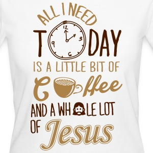 All I need: coffee and Jesus T-Shirts - Frauen Bio-T-Shirt