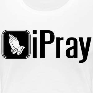 iPray T-Shirts - Women's Premium T-Shirt