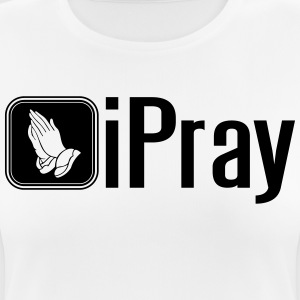 iPray T-Shirts - Frauen T-Shirt atmungsaktiv