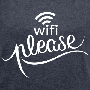 WIFI Please T-Shirts - Women's T-shirt with rolled up sleeves