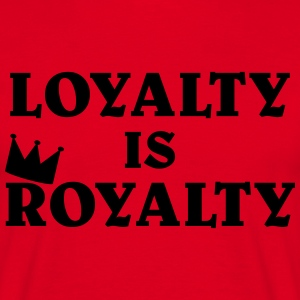 Loyalty is Royalty T-shirts - Mannen T-shirt
