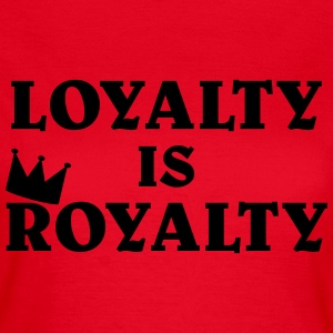 Loyalty is Royalty T-shirts - T-shirt dam