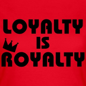 Loyalty is Royalty T-Shirts - Women's T-Shirt