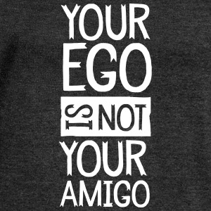 Your Ego Is Not Your Amigo Pullover & Hoodies - Frauen Pullover mit U-Boot-Ausschnitt von Bella