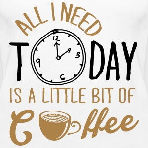 All I need today is a little bit of coffee Débardeurs - Débardeur Premium Femme