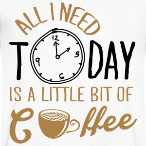 All I need today is a little bit of coffee T-Shirts - Men's V-Neck T-Shirt