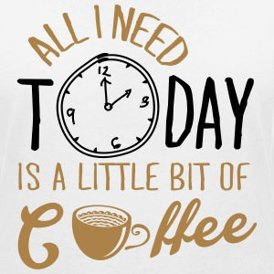 All I need today is a little bit of coffee T-shirts - Vrouwen T-shirt met V-hals
