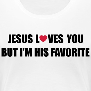 Jesus loves you but I'm his favorite Camisetas - Camiseta premium mujer