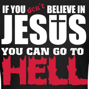 If you don't believe in Jesus you can go to hell Tee shirts - T-shirt Femme