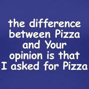 the difference between Pizza and Your opinion - Frauen Premium T-Shirt