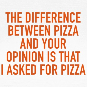 the difference between Pizza and Your opinion - Frauen T-Shirt