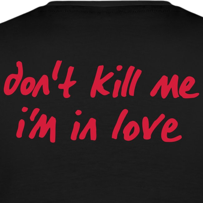 Basic Männer Shirt red don't kill me i'm in love