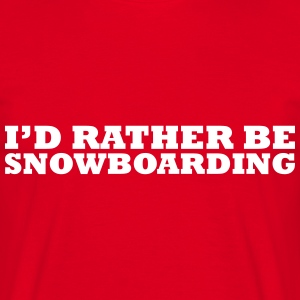 I'd Rather Be Snowboarding - T-shirt Homme