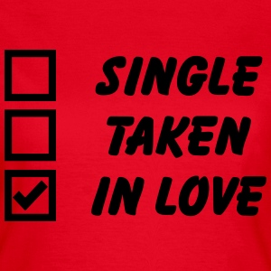 Single, Taken, in Love T-Shirts - Women's T-Shirt