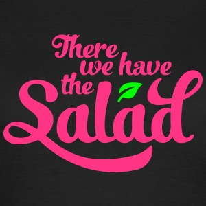 There we have the Salad - Frauen T-Shirt