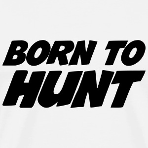 Born to Hunt T-Shirts - Men's Premium T-Shirt
