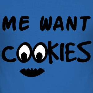 Me Want Cookies T-shirts - slim fit T-shirt