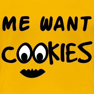 Me Want Cookies T-shirts - Dame premium T-shirt