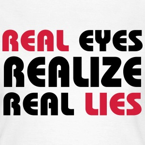 Real eyes realize real lies T-shirts - Dame-T-shirt