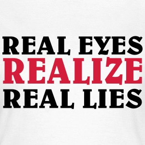 Real eyes realize real lies T-shirts - T-shirt dam