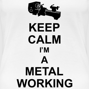 keep_calm_i'm_a_metalworking_g1 T-shirts - Dame premium T-shirt