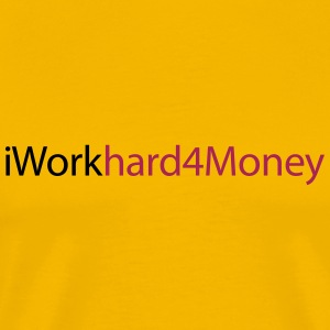 i work hard for money Geld Dollar Euro rich man T-Shirts - Männer Premium T-Shirt
