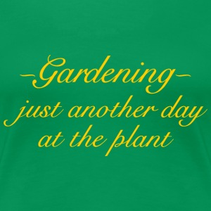 Gardening - Just another day at the plant (Yellow) T-Shirts - Women's Premium T-Shirt
