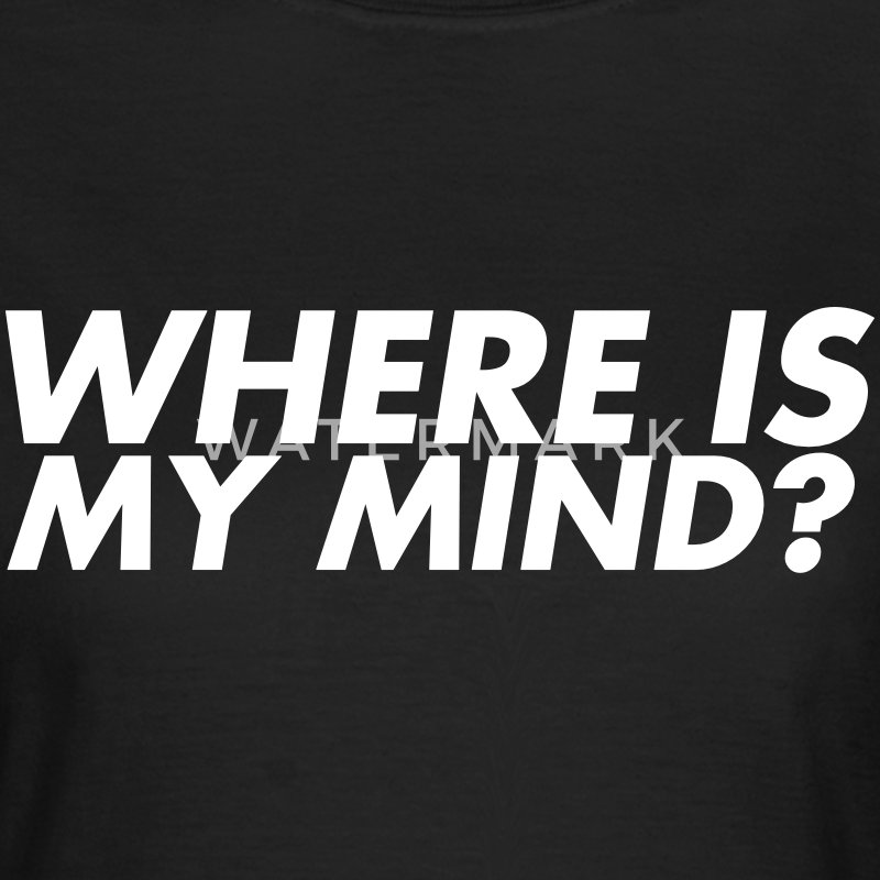 Where is my mind? T-Shirts - Women's T-Shirt