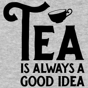 Tea Is Always A Good Idea T-Shirts - Men's Organic T-shirt