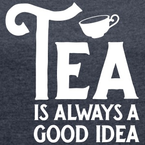 Tea Is Always A Good Idea T-Shirts - Frauen T-Shirt mit gerollten Ärmeln